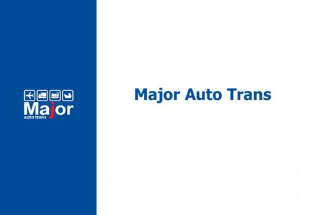 Major Auto Trans Major Auto Group Established in 1998 More than 5000 employees 52 showrooms in Moscow 6 showrooms in St.Petersburg  more than 31 auto.
