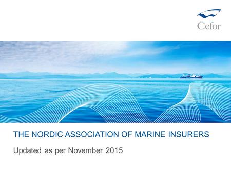 THE NORDIC ASSOCIATION OF MARINE INSURERS Updated as per November 2015.