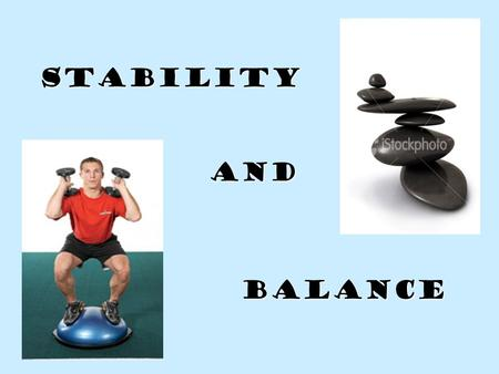 Stability Balance and. Definition: the resistance to a change in the body's acceleration, or the resistance to a disturbance of the body's equilibrium.