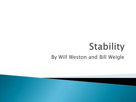 By Will Weston and Bill Weigle.  Stability pertains to the movement of an object's center of gravity (also referred to as CG).  Relates to the state.