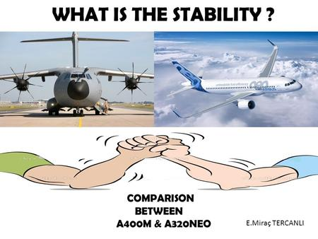 COMPARISON BETWEEN A400M & A320NEO WHAT IS THE STABILITY ? E.Miraç TERCANLI.