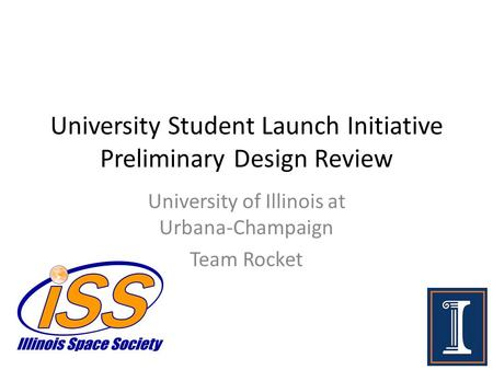 University Student Launch Initiative Preliminary Design Review University of Illinois at Urbana-Champaign Team Rocket.