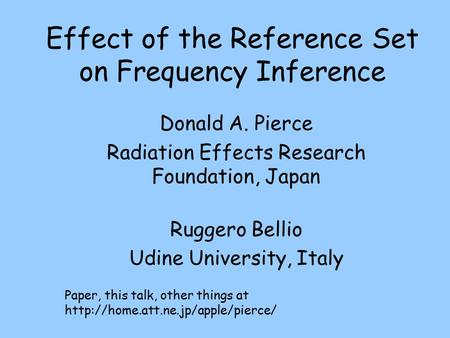 Effect of the Reference Set on Frequency Inference Donald A. Pierce Radiation Effects Research Foundation, Japan Ruggero Bellio Udine University, Italy.