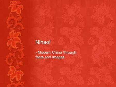 Nihao! - Modern China through facts and images. Modern China Did you know that, … China is the fourth largest country in the world, only slightly smaller.
