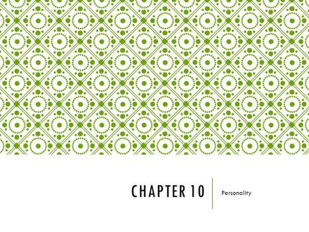 CHAPTER 10 Personality. WHAT IS PERSONALITY? An individual's unique and relatively consistent pattern of thinking, feeling, and behaving. Personality.