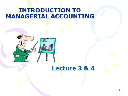 1 INTRODUCTION TO MANAGERIAL ACCOUNTING Lecture 3 & 4.