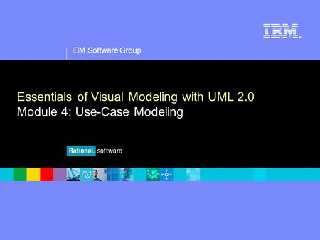 1 IBM Software Group ® Essentials of Visual Modeling with UML 2.0 Module 4: Use-Case Modeling.