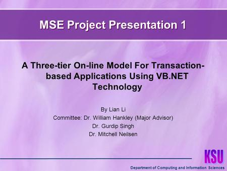 Department of Computing and Information Sciences MSE Project Presentation 1 A Three-tier On-line Model For Transaction- based Applications Using VB.NET.