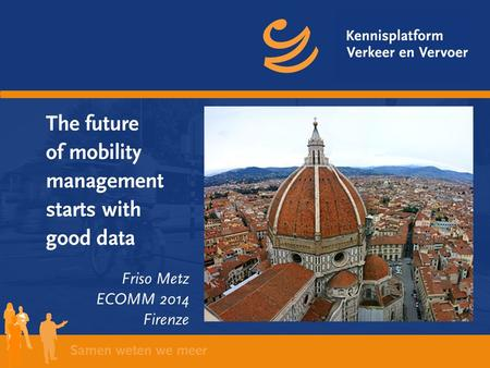 The future of mobility management starts with good data Friso Metz ECOMM 2014 Firenze.