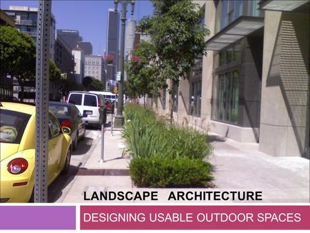 LANDSCAPE ARCHITECTURE DESIGNING USABLE OUTDOOR SPACES.