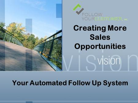 Creating More Sales Opportunities Your Automated Follow Up System.