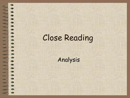 Close Reading Analysis. Reading the Question Make sure you recognise what you are to do do in an analysis question. In your answer are you being asked.
