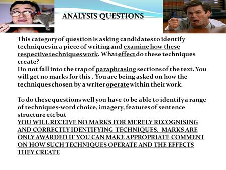 ANALYSIS QUESTIONS This category of question is asking candidates to identify techniques in a piece of writing and examine how these respective techniques.