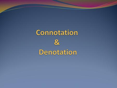 Denotation Definition– the dictionary definition of a word.
