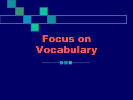 Focus on Vocabulary. Objectives Understand the meaning Connotation Collocation Register.