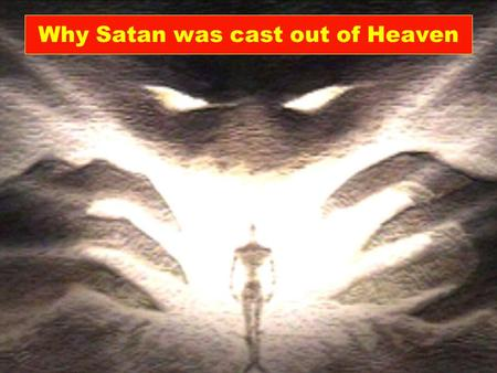 Why Satan was cast out of Heaven