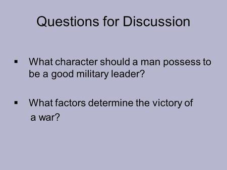 Questions for Discussion  What character should a man possess to be a good military leader?  What factors determine the victory of a war?