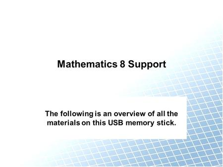 Mathematics 8 Support The following is an overview of all the materials on this USB memory stick.