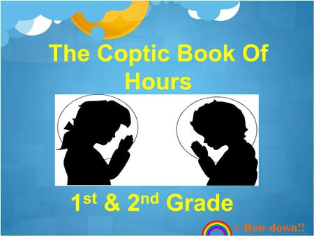 The Coptic Book Of Hours 1 st & 2 nd Grade = Bow down!!