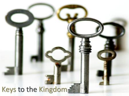 Keys to the Kingdom. John 10:10 The thief cometh not, but for to steal, and to kill, and to destroy: I am come that they might have life, and that they.