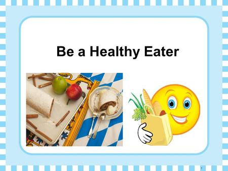 Be a Healthy Eater 1. Personal Development and Healthy Living Learning objectives :  Learn to be self-disciplined, and develop healthy eating habits.