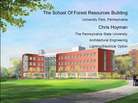 The School Of Forest Resources Building University Park, Pennsylvania Chris Hoyman The Pennsylvania State University Architectural Engineering Lighting/Electrical.