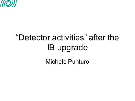 """Detector activities"" after the IB upgrade Michele Punturo."
