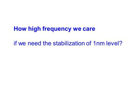 How high frequency we care if we need the stabilization of 1nm level?