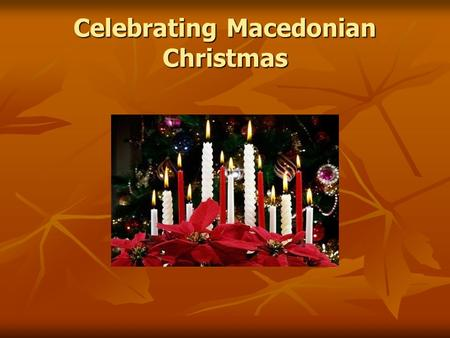 Celebrating Macedonian Christmas. Macedonian Christmas celebrations begin on the evening of 5 January. Children go from door to door singing Christmas.