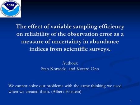 The effect of variable sampling efficiency on reliability of the observation error as a measure of uncertainty in abundance indices from scientific surveys.