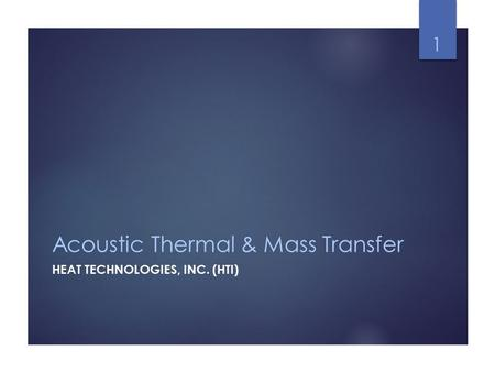 Acoustic Thermal & Mass Transfer HEAT TECHNOLOGIES, INC. (HTI) 1.