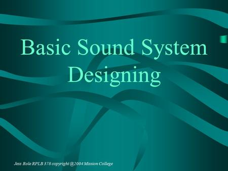 Basic Sound System Designing Jess Role RPLB 378 Mission College.