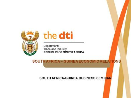 SOUTH AFRICA – GUINEA ECONOMIC RELATIONS SOUTH AFRICA-GUINEA BUSINESS SEMINAR.