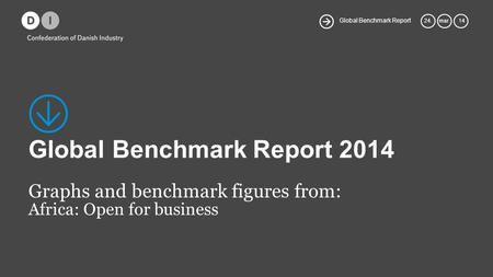 Global Benchmark Report 24.mar. 14 Global Benchmark Report 2014 Graphs and benchmark figures from: Africa: Open for business.