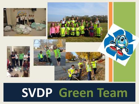 "SVDP Green Club SVDP Green Team. Catholic Teaching - Care for God's Creation ""….let us be 'protectors' of creation, protectors of God's plan inscribed."