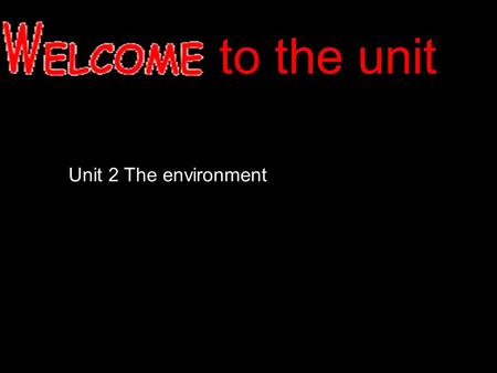 To the unit Unit 2 The environment. What is the environment? It is the place where people, animals and plants live.