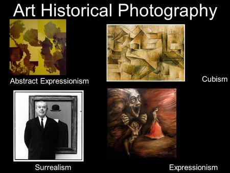 Art Historical Photography Abstract Expressionism Cubism Surrealism Expressionism.