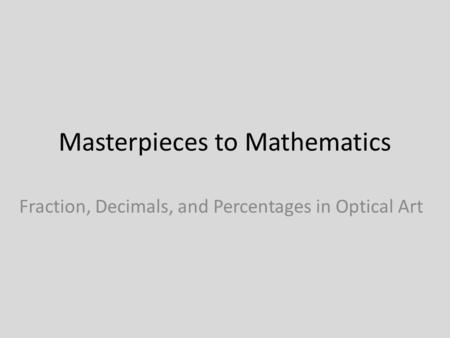 Masterpieces to Mathematics Fraction, Decimals, and Percentages in Optical Art.
