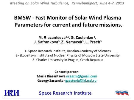 Space Research Institute BMSW - Fast Monitor of Solar Wind Plasma Parameters for current and future missions. M. Riazantseva 1,2, G. Zastenker 1, J. Safrankova.