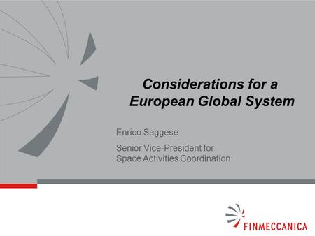 Considerations for a European Global System Enrico Saggese Senior Vice-President for Space Activities Coordination.