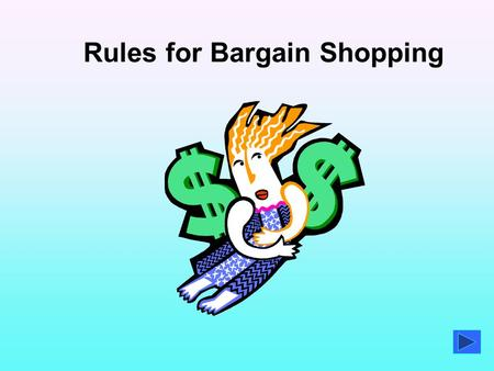 Rules for Bargain Shopping Overview of Course The purpose of this course is to learn the rules of how to shop for bargains. You will learn four rules.