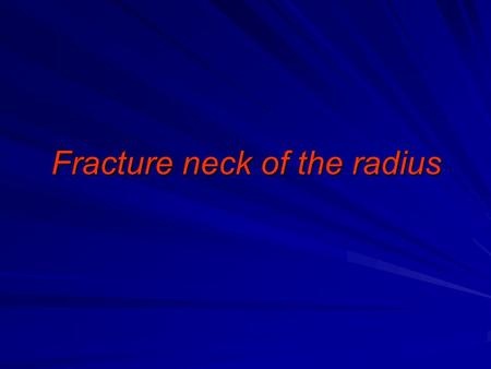 Fracture neck of the radius. It occur due to fall on out stretched hands. In children usually it occur in the neck while in adult it occur in the head.