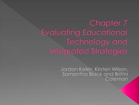  Evaluating Educational Technology  Evaluating the Effectiveness of Technology Integration  Integration Strategies  Curriculum Integration Activities.