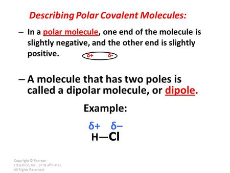 Copyright © Pearson Education, Inc., or its affiliates. All Rights Reserved. – In a polar molecule, one end of the molecule is slightly negative, and the.