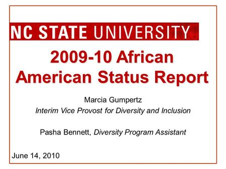 2009-10 African American Status Report Marcia Gumpertz Interim Vice Provost for Diversity and Inclusion Pasha Bennett, Diversity Program Assistant June.