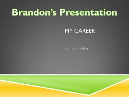 MY CAREER Brandon Tisdale. WHAT I WANT TO DO FOR A CAREER  Use Multi-Track Studio programs to create music/beats  Create and produce my own music/beats.