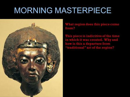 MORNING MASTERPIECE What region does this piece come from? This piece is indicitive of the time in which it was created. Why and how is this a departure.