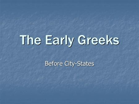 The Early Greeks Before City-States. Minoan and Mycenaean Civilizations.
