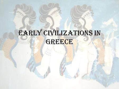 Early Civilizations in Greece. Essential Question: How did the civilizations of Greece and Rome form the foundation of Western Civilization?
