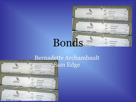 Bonds Bernadette Archambault Sam Edge. What are Bonds? Bonds are used by companies who borrow funds for a specific length of time with a fixed interest.